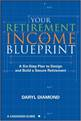 Your Retirement Income Blueprint: A Six-Step Plan to Design and Build a Secure Retirement by Daryl Diamond